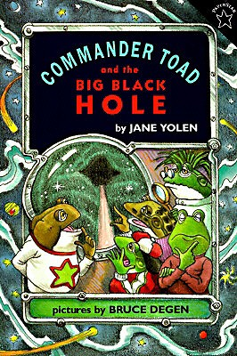 Commander Toad and the Big Black Hole By Yolen, Jane/ Degen, Bruce (ILT)