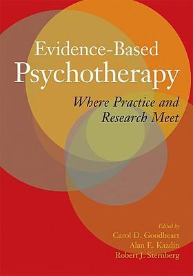 Evidence-Based Psychotherapy By Goodheart, Carol D. (EDT)/ Kazdin, Alan E. (EDT)/ Sternberg, Robert J. (EDT)